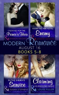 Cover Modern Romance August 2016 Books 5-8: Crowned for the Prince's Heir / In the Sheikh's Service / Marrying Her Royal Enemy / Claiming His Wedding Night