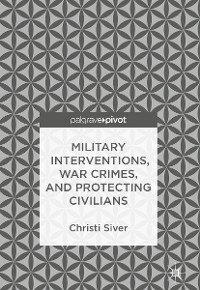 Cover Military Interventions, War Crimes, and Protecting Civilians