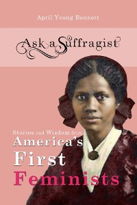Cover Stories and Wisdom from America's First Feminists