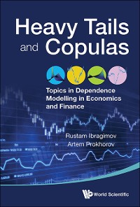 Cover Heavy Tails And Copulas: Topics In Dependence Modelling In Economics And Finance