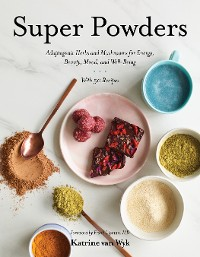 Cover Super Powders: Adaptogenic Herbs and Mushrooms for Energy, Beauty, Mood, and Well-Being