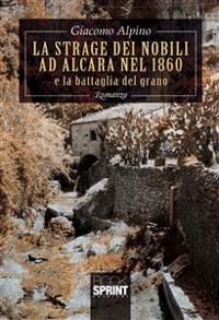 Cover La strage dei nobili ad Alcara nel 1860 e la battaglia del grano