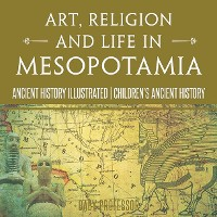 Cover Art, Religion and Life in Mesopotamia - Ancient History Illustrated | Children's Ancient History