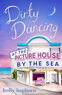 Cover Dirty Dancing at the Picture House by the Sea