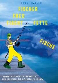Cover Fischer Fred fischt fette Fische