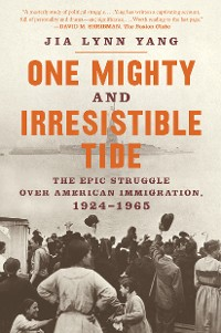 Cover One Mighty and Irresistible Tide: The Epic Struggle Over American Immigration, 1924-1965