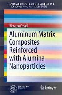Cover Aluminum Matrix Composites Reinforced with Alumina Nanoparticles