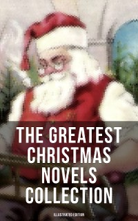 Cover The Greatest Christmas Novels Collection (Illustrated Edition)