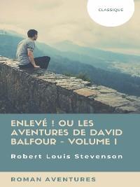 Cover Enlevé ! ou Les Aventures de David Balfour - Volume I