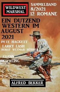 Cover Ein Dutzend Western im August 2021: Wildwest Marshal Sammelband 12 Romane 8/2021