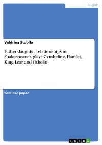 Cover Father-daughter relationships in Shakespeare's plays Cymbeline, Hamlet, King Lear and Othello
