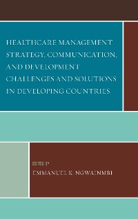 Cover Healthcare Management Strategy, Communication, and Development Challenges and Solutions in Developing Countries