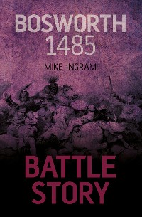 Cover Battle Story: Bosworth 1485