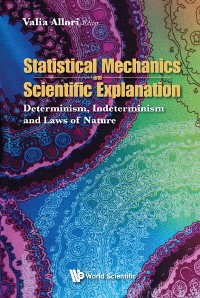 Cover Statistical Mechanics And Scientific Explanation: Determinism, Indeterminism And Laws Of Nature