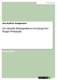 Cover Der aktuelle Bildungsdiskurs im Spiegel der Reggio-Pädagogik