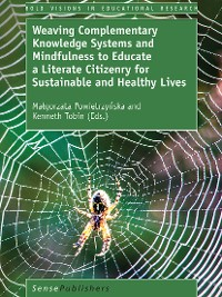 Cover Weaving Complementary Knowledge Systems and Mindfulness to Educate a Literate Citizenry for Sustainable and Healthy Lives