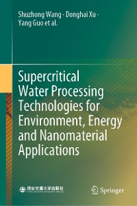 Cover Supercritical Water Processing Technologies for Environment, Energy and Nanomaterial Applications