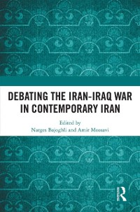 Cover Debating the Iran-Iraq War in Contemporary Iran