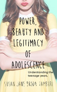 Cover Power, Beauty and Legitimacy of Adolescence