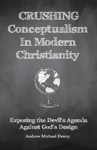 Cover Crushing Conceptualism in Modern Christianity