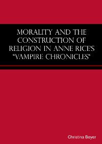 "Cover Morality and the Construction of Religion in Anne Rice's ""Vampire Chronicles"""
