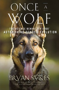 Cover Once a Wolf: The Science that Reveals Our Dogs' Genetic Ancestry