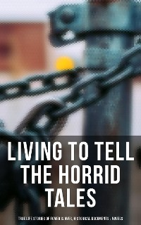 Cover LIVING TO TELL THE HORRID TALES: True Life Stories of Fomer Slaves, Testimonies, Novels & Historical Documents
