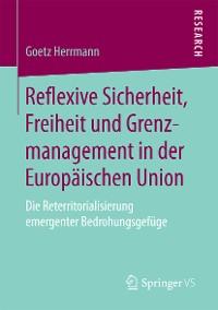 Cover Reflexive Sicherheit, Freiheit und Grenzmanagement in der Europäischen Union