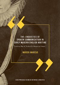 Cover The Linguistics of Spoken Communication in Early Modern English Writing
