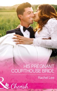 Cover His Pregnant Courthouse Bride (Mills & Boon Cherish) (Conard County: The Next Generation, Book 33)