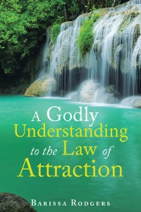 Cover A Godly Understanding to the Law of Attraction