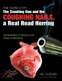 Cover The Third Step: The Smoking Gun, Coughing Nails,  a Real Red Herring, the Isometrics of Tobacco, and the Power of Nonsense.