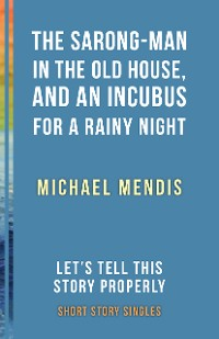 Cover The Sarong-Man in the Old House, and an Incubus for a Rainy Night
