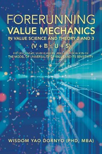 Cover Forerunning Value Mechanics in Value Science and Theory 2 and 3 (V + B  U + S)