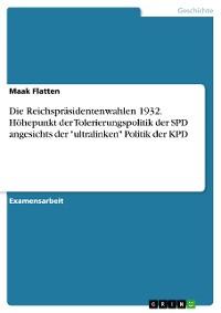 """Cover Die Reichspräsidentenwahlen 1932. Höhepunkt der Tolerierungspolitik der SPD angesichts der """"ultralinken"""" Politik der KPD"""