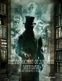Cover The Abduction of Sir John Sheridan: An Unfathomable Novella