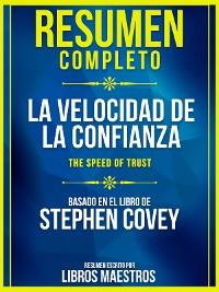 Cover Resumen Completo: La Velocidad De La Confianza (The Speed Of Trust) - Basado En El Libro De Stephen Covey