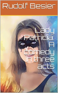 Cover Lady Patricia / A comedy in three acts