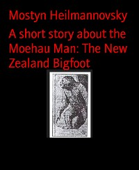 Cover A short story about the Moehau Man: The New Zealand Bigfoot