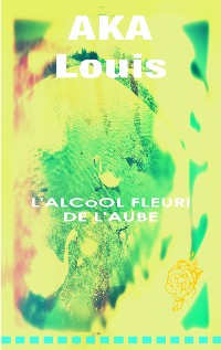 Cover L'Alcool Fleuri de L'Aube
