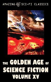 Cover The Golden Age of Science Fiction - Volume XV