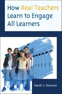 Cover How Real Teachers Learn to Engage All Learners