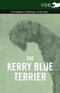 Cover Kerry Blue Terrier - A Complete Anthology of the Dog