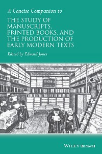 Cover A Concise Companion to the Study of Manuscripts, Printed Books, and the Production of Early Modern Texts