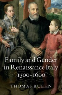 Cover Family and Gender in Renaissance Italy, 1300-1600