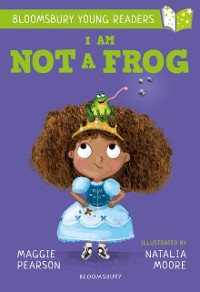 Cover I Am Not A Frog: A Bloomsbury Young Reader