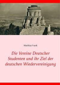 Cover Die Vereine Deutscher Studenten und ihr Ziel der deutschen Wiedervereinigung