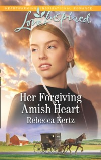 Cover Her Forgiving Amish Heart (Mills & Boon Love Inspired) (Women of Lancaster County, Book 3)