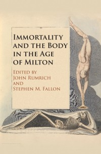 Cover Immortality and the Body in the Age of Milton