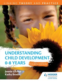 Cover Understanding Child Development 0-8 Years 4th Edition: Linking Theory and Practice